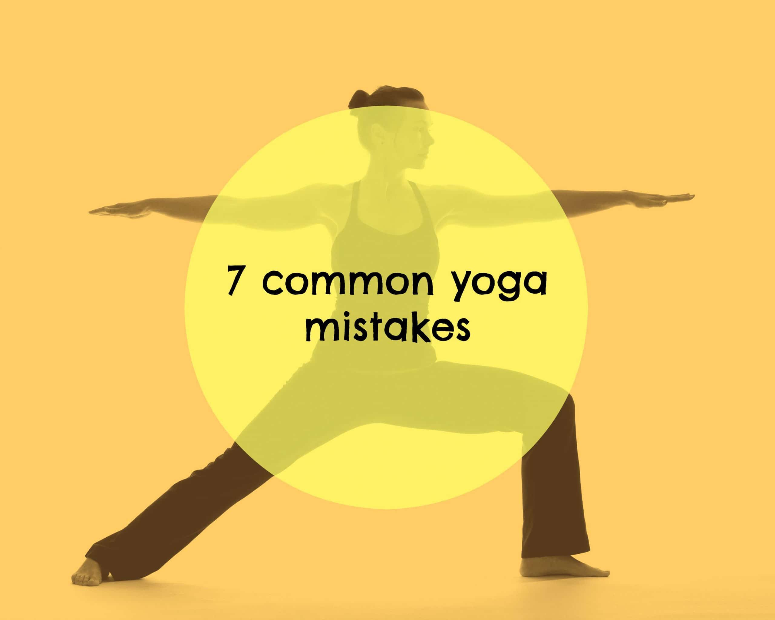 7 common yoga mistakes and how to avoid them