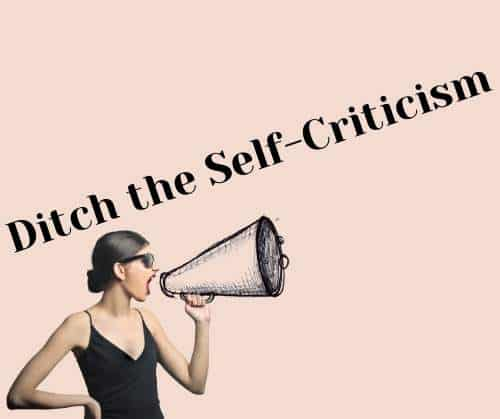 How to ditch the self-criticism
